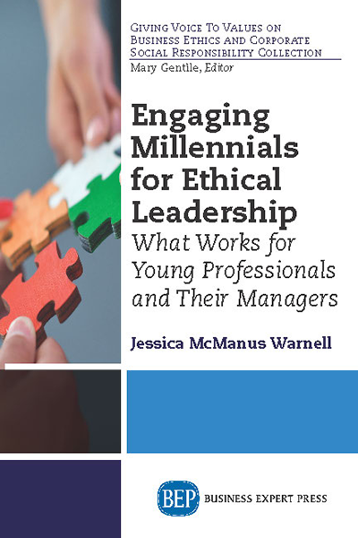 Engaging Millennials for Ethical Leadership: What Works For Young Professionals and Their Managers