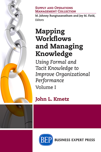 Mapping Workflows and Managing Knowledge: Using Formal and Tacit Knowledge to Improve Organizational Performance, Volume I