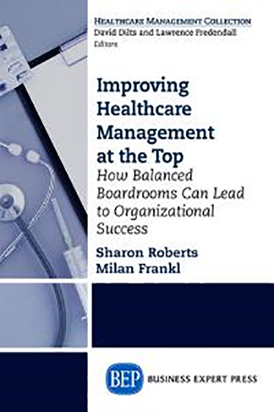 Improving Healthcare Management at the Top: How Balanced Boardrooms Can Lead to Organizational Success