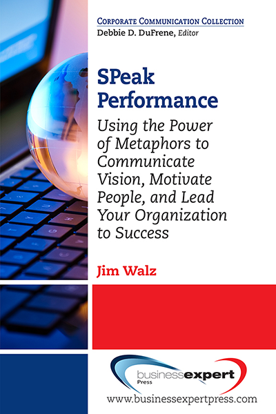 SPeak Performance: Using the Power of Metaphors to Communicate Vision, Motivate People, and Lead Your Organization to Success