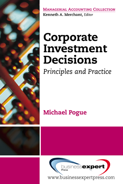 Corporate Investment Decisions: Principles and Practice