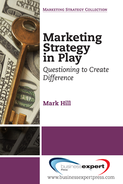 Marketing Strategy in Play: Questioning to Create Difference