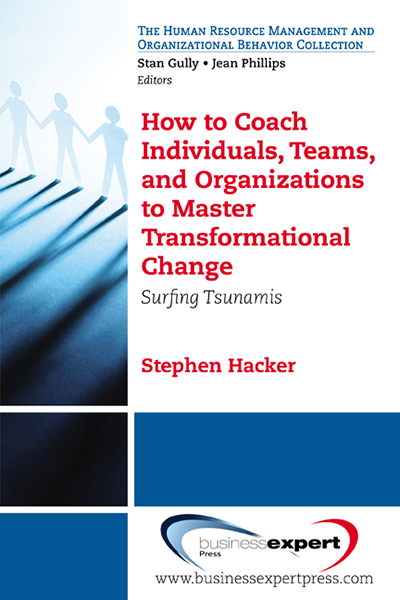 How to Coach Individuals, Teams, and Organizations to Master Transformational Change: Surfing Tsunamis