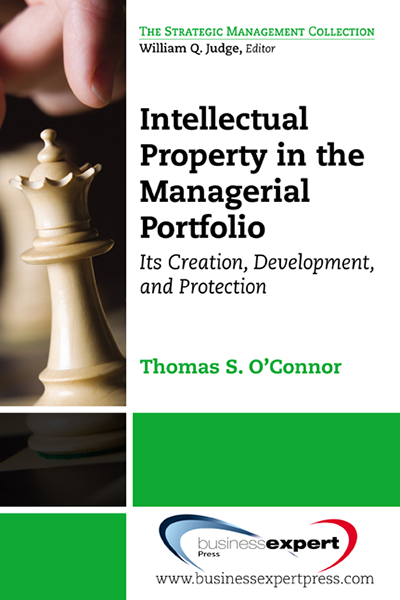 Intellectual Property in the Managerial Portfolio:Its Creation, Development, and Protection