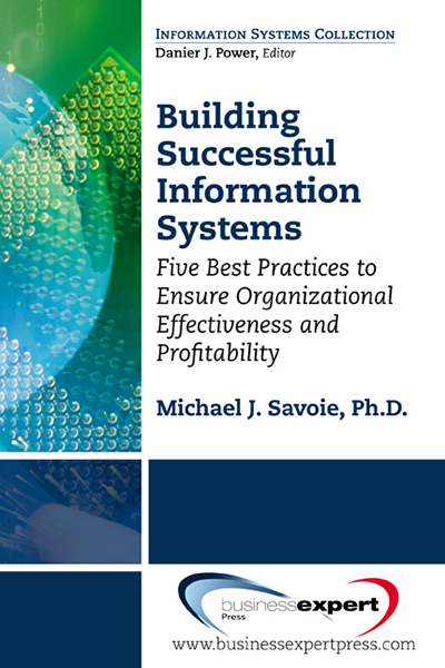 Building Successful Information Systems: Five Best Practices to Ensure Organizational Effectiveness and Profitability
