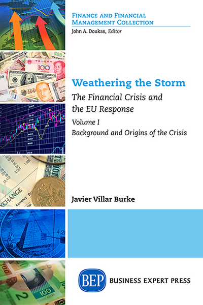 Weathering the Storm: The Financial Crisis and the EU Response, Volume I: Background and Origins of the Crisis