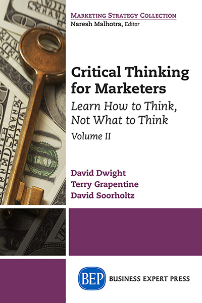 Critical Thinking for Marketers: Learn How to Think, Not What to Think, Volume II