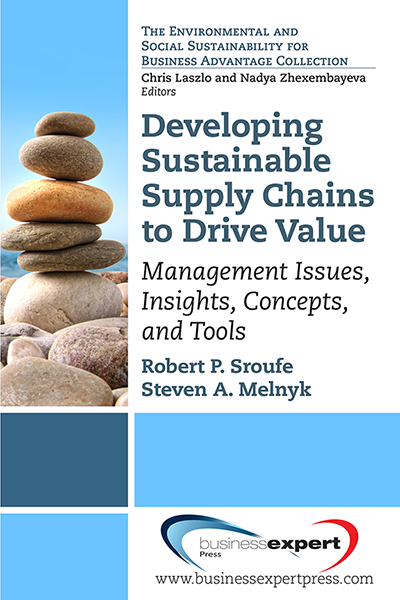 Developing Sustainable Supply Chains to Drive Value: Management Issues, Insights, Concepts, and Tools