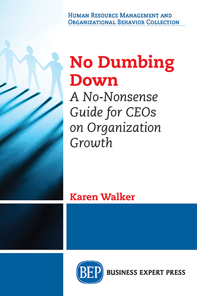 No Dumbing Down: A No-Nonsense Guide for CEOs on Organization Growth
