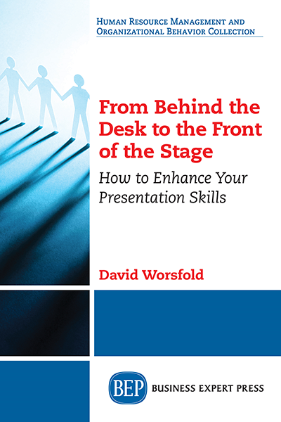 From Behind The Desk to the Front of the Stage: How to Enhance Your Presentation Skills