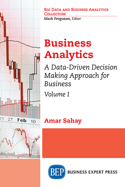 Business Analytics: A Data-Driven Decision Making Approach for Business, Volume I