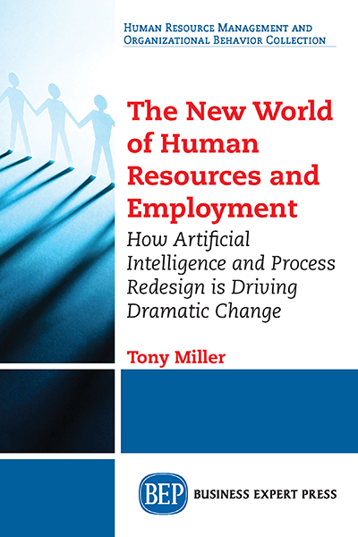 The New World of Human Resources and Employment : How Artificial Intelligence and Process Redesign is Driving Dramatic Change