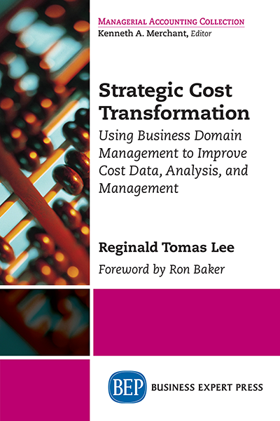Strategic Cost Transformation: Using Business Domain Management to Improve Cost Data, Analysis, and Management