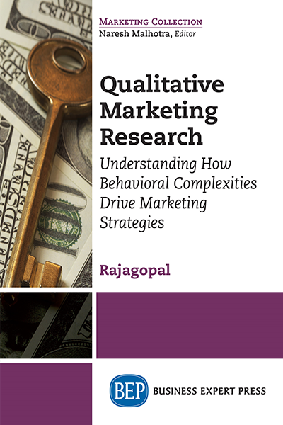 Qualitative Marketing Research: Understanding How Behavioral Complexities Drive Marketing Strategies