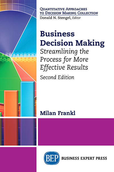 Business Decision-Making: Streamlining the Process for More Effective Results, Second Edition
