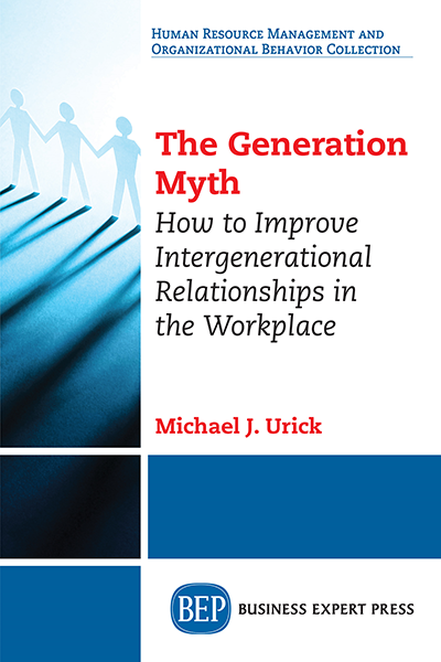 The Generation Myth: How to Improve Intergenerational Relationships in the Workplace