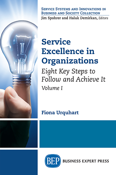 Service Excellence in Organizations, Volume I : Eight Key Steps to Follow and Achieve It