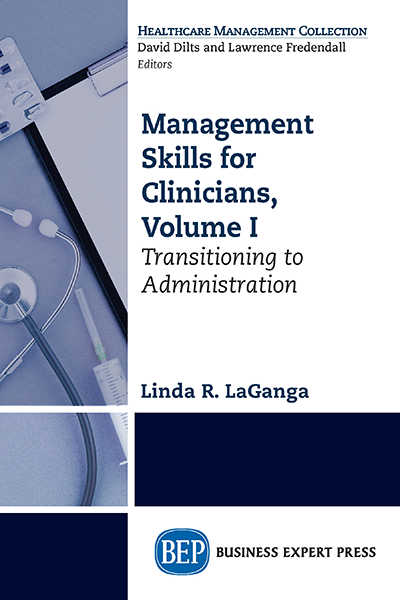 Management Skills for Clinicians, Volume I: Transitioning to Administration