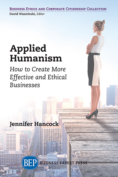 Applied Humanism: How to Create More Effective and Ethical Businesses