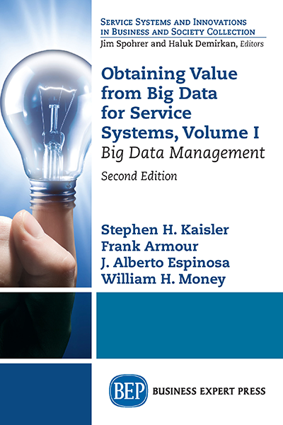 Obtaining Value from Big Data for Service Systems, Volume I: Big Data Management, Second Edition