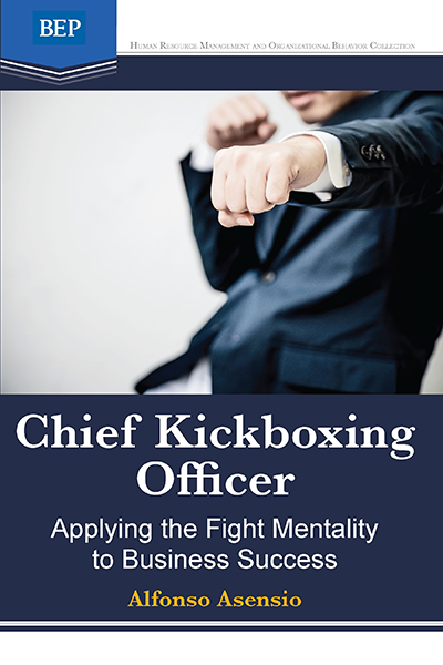 Chief Kickboxing Officer: Applying the Fight Mentality to Business Success