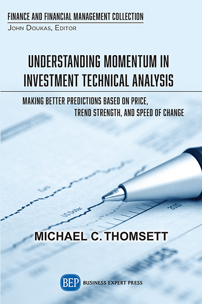 Understanding Momentum In Investment Technical Analysis: Making Better Predictions Based On Price, Trend Strength, And Speed Of Change