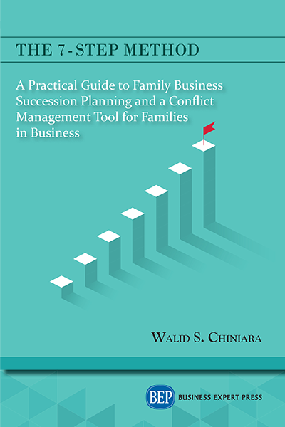 The 7-Step Method : A Practical Guide to Family Business Succession Planning and a Conflict Management Tool for Families in Business