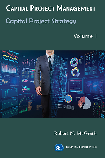 Capital Project Management, Volume I : Capital Project Strategy