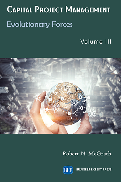 Capital Project Management, Volume III : Evolutionary Forces