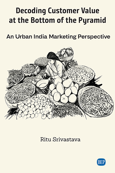 Decoding Customer Value at the Bottom of the Pyramid: An Urban India Marketing Perspective