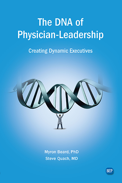 The DNA of Physician Leadership: Creating Dynamic Executives