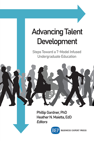 Advancing Talent Development : Steps Toward a T-Model Infused Undergraduate Education