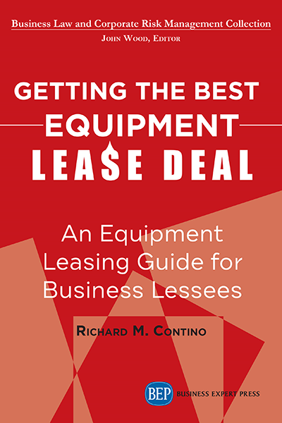Getting the Best Equipment Lease Deal : An Equipment Leasing Guide for Lessees