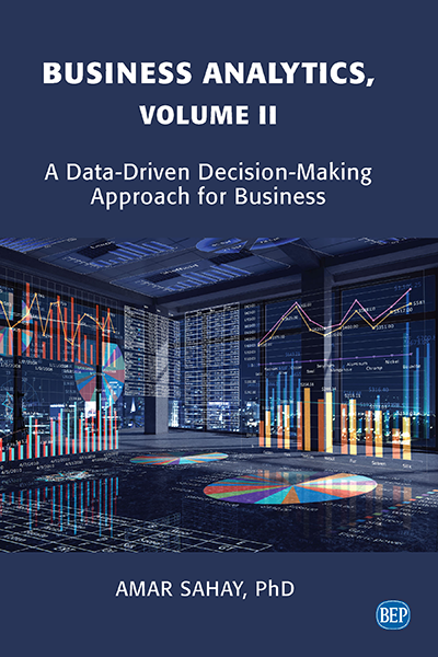 Business Analytics: A Data-Driven Decision-Making Approach for Business, Volume II