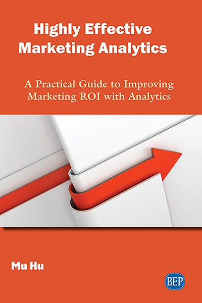 Highly Effective Marketing Analytics: A Practical Guide to Improving Marketing ROI with Analytics