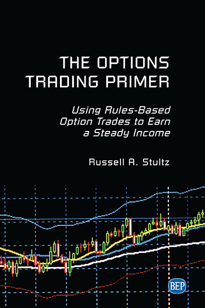 The Options Trading Primer: Using Rules-Based Option Trades to Earn a Steady Income