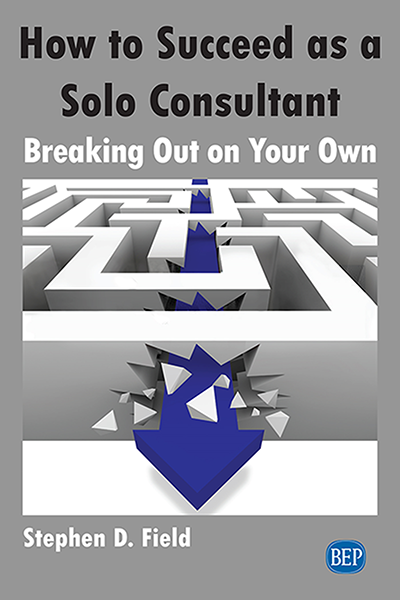 How to Succeed as a Solo Consultant: Breaking Out on Your Own
