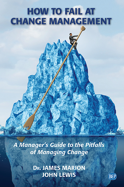 How to Fail at Change Management: A Manager's Guide to the Pitfalls of Managing Change