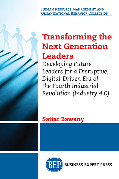 Transforming the Next Generation Leaders: Developing Future Leaders for a Disruptive, Digital-Driven Era of the Fourth Industrial Revolution (Industry 4.0)