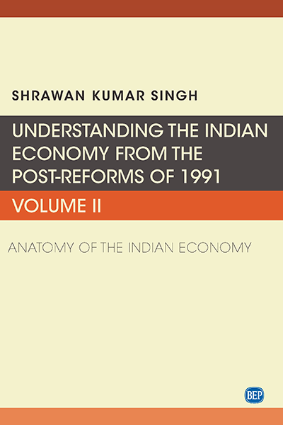 Understanding the Indian Economy from the Post Reforms of 1991, Volume II: Anatomy of the Indian Economy