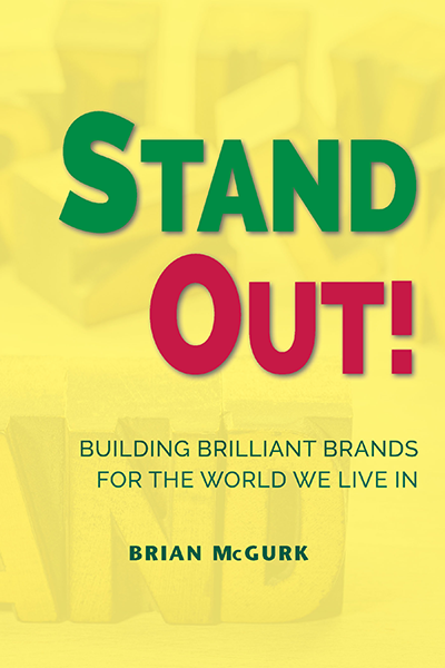 Stand Out!: Building Brilliant Brands For The World We Live In