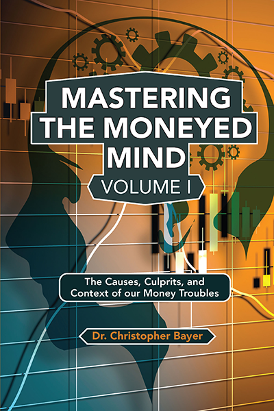 Mastering the Moneyed Mind, Volume I: The Causes, Culprits, and Context of our Money Troubles