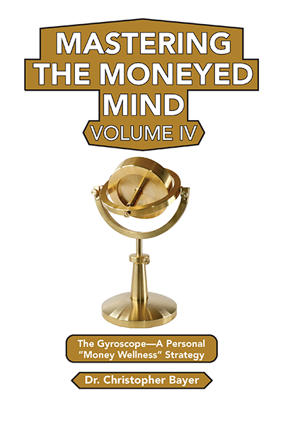 "Mastering the Moneyed Mind, Volume IV: The Gyroscope—A Personal ""Money Wellness"" Strategy"