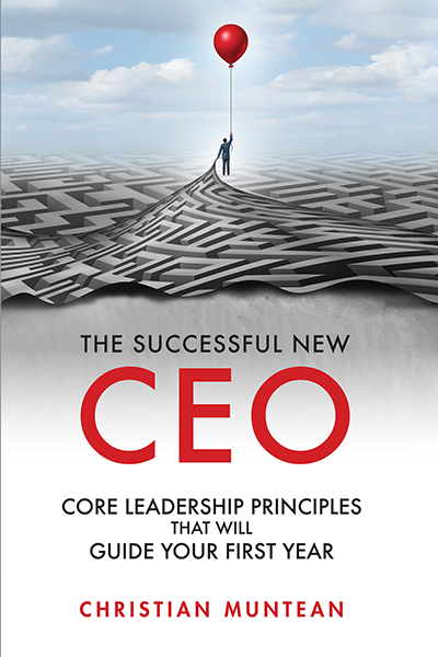 The Successful New CEO: Core Leadership Principles That Will Guide Your First Year