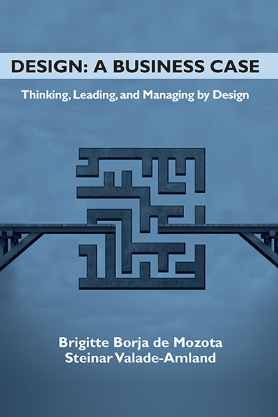 Design: A Business Case: Thinking, Leading, and Managing by Design