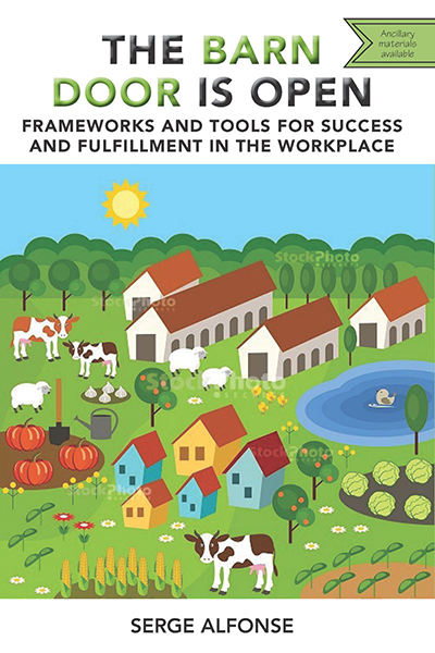 The Barn Door is Open: Frameworks and Tools for Success and Fulfillment in the Workplace
