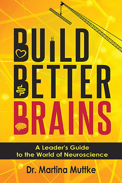Build Better Brains: A Leader's Guide to the World of Neuroscience