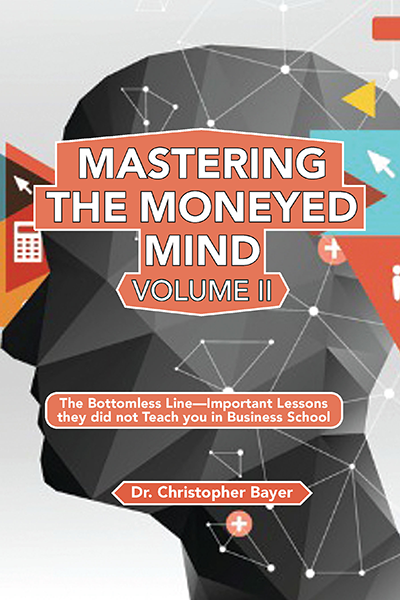 Mastering the Moneyed Mind, Volume II: The Bottomless Line—Important Lessons They Did Not Teach You in Business School