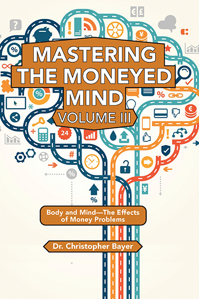 Mastering the Moneyed Mind, Volume III: Body and Mind–The Effects of Money Problems