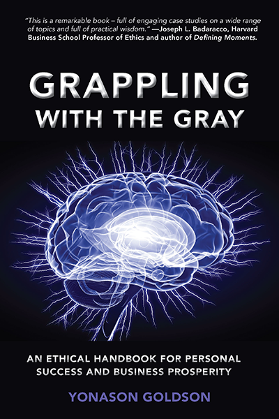 Grappling With The Gray: An Ethical Handbook for Personal Success and Business Prosperity